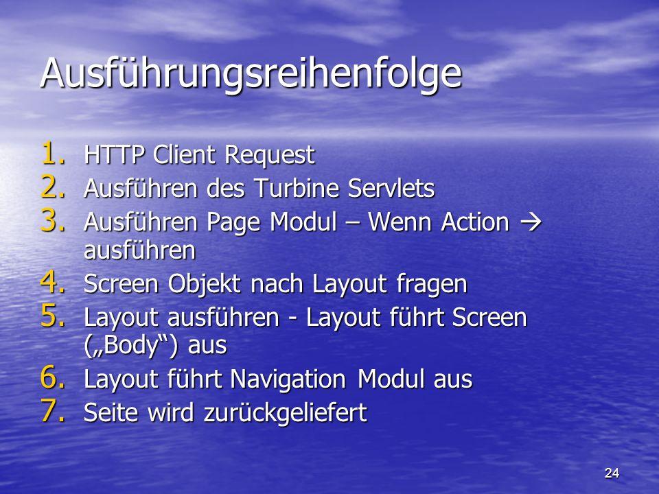24 Ausführungsreihenfolge 1. HTTP Client Request 2. Ausführen des Turbine Servlets 3. Ausführen Page Modul – Wenn Action ausführen 4. Screen Objekt na