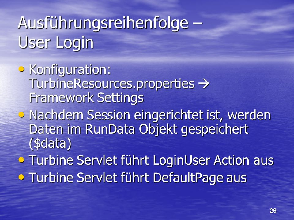 26 Ausführungsreihenfolge – User Login Konfiguration: TurbineResources.properties Framework Settings Konfiguration: TurbineResources.properties Framew