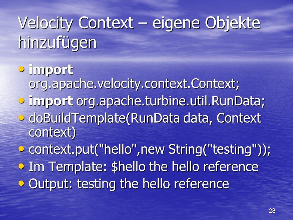28 Velocity Context – eigene Objekte hinzufügen import org.apache.velocity.context.Context; import org.apache.velocity.context.Context; import org.apa