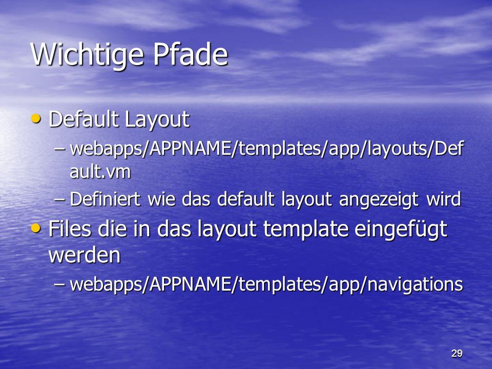 29 Wichtige Pfade Default Layout Default Layout –webapps/APPNAME/templates/app/layouts/Def ault.vm –Definiert wie das default layout angezeigt wird Fi