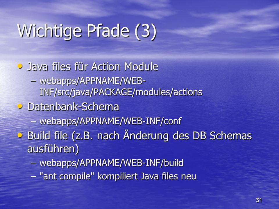 31 Wichtige Pfade (3) Java files für Action Module Java files für Action Module –webapps/APPNAME/WEB- INF/src/java/PACKAGE/modules/actions Datenbank-S