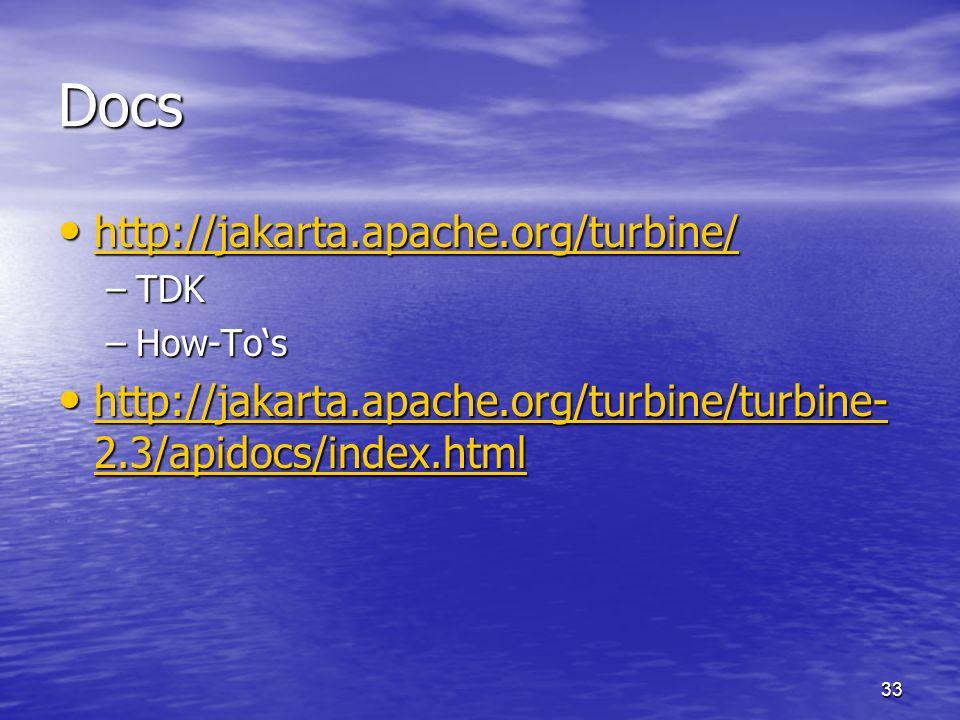 33 Docs http://jakarta.apache.org/turbine/ http://jakarta.apache.org/turbine/ http://jakarta.apache.org/turbine/ –TDK –How-Tos http://jakarta.apache.o