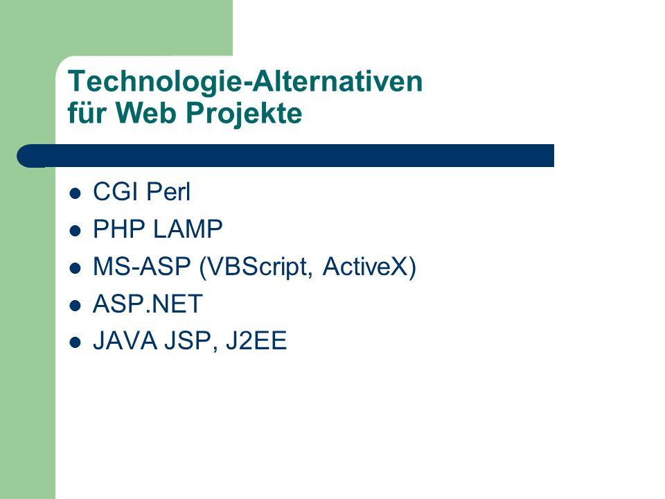 Technologie-Alternativen für Web Projekte CGI Perl PHP LAMP MS-ASP (VBScript, ActiveX) ASP.NET JAVA JSP, J2EE