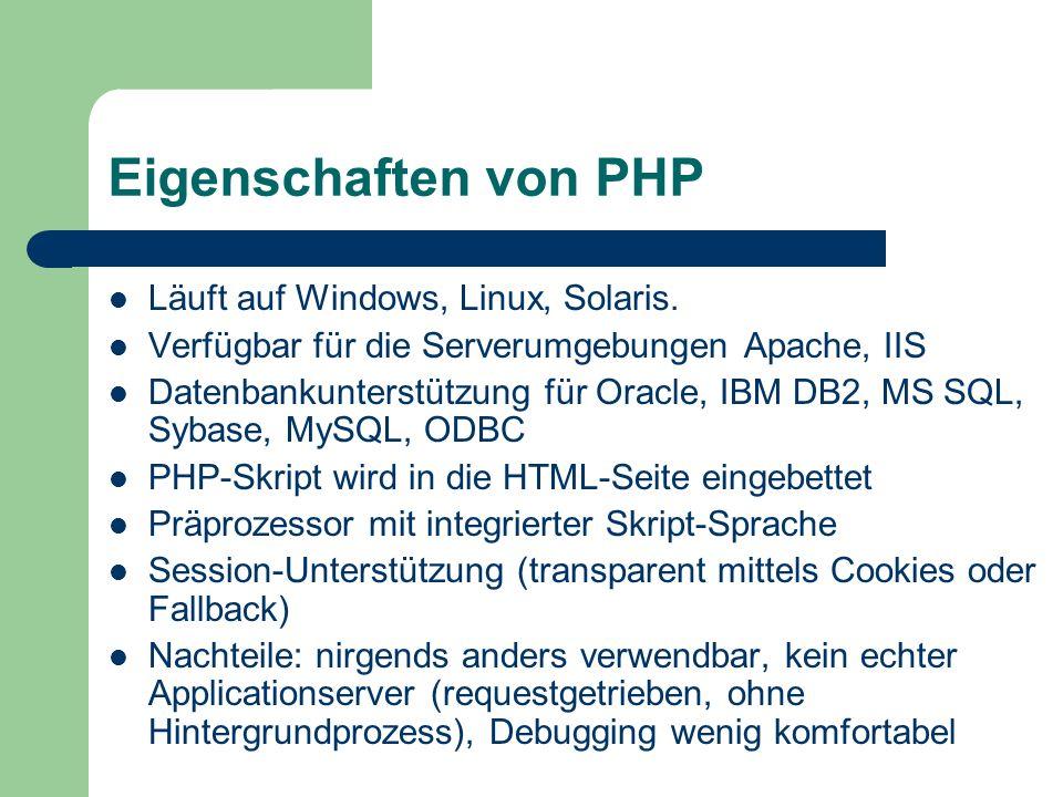 Eigenschaften von PHP Läuft auf Windows, Linux, Solaris. Verfügbar für die Serverumgebungen Apache, IIS Datenbankunterstützung für Oracle, IBM DB2, MS