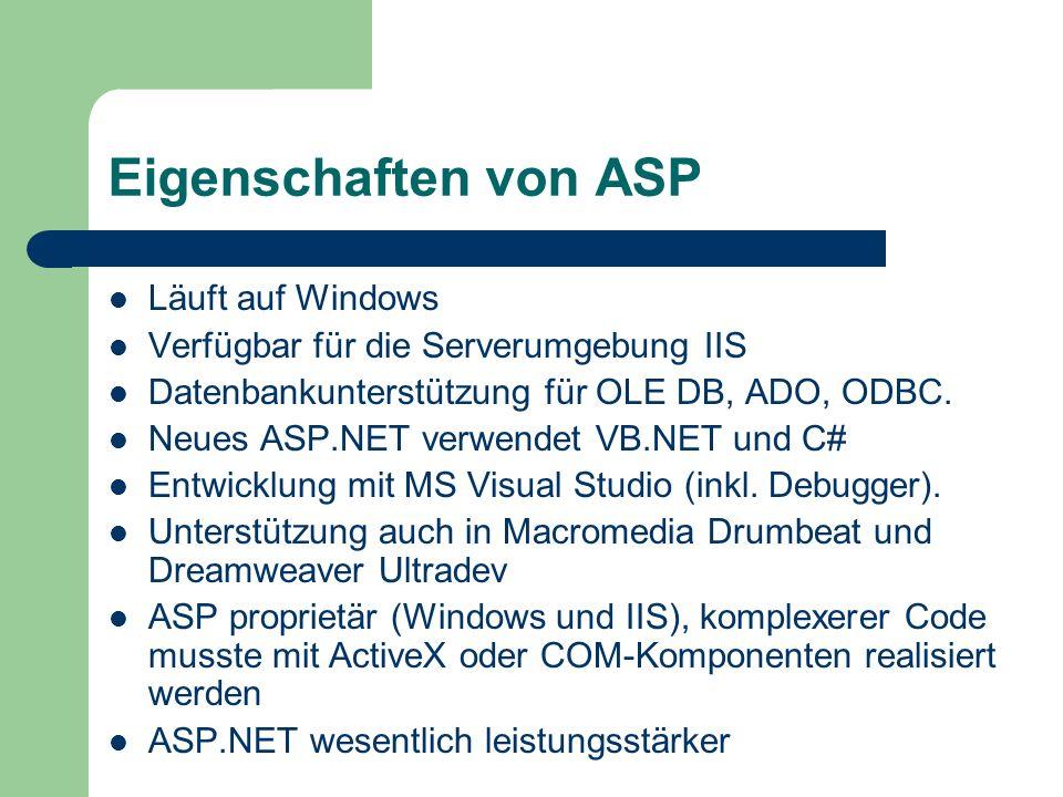 Eigenschaften von ASP Läuft auf Windows Verfügbar für die Serverumgebung IIS Datenbankunterstützung für OLE DB, ADO, ODBC. Neues ASP.NET verwendet VB.