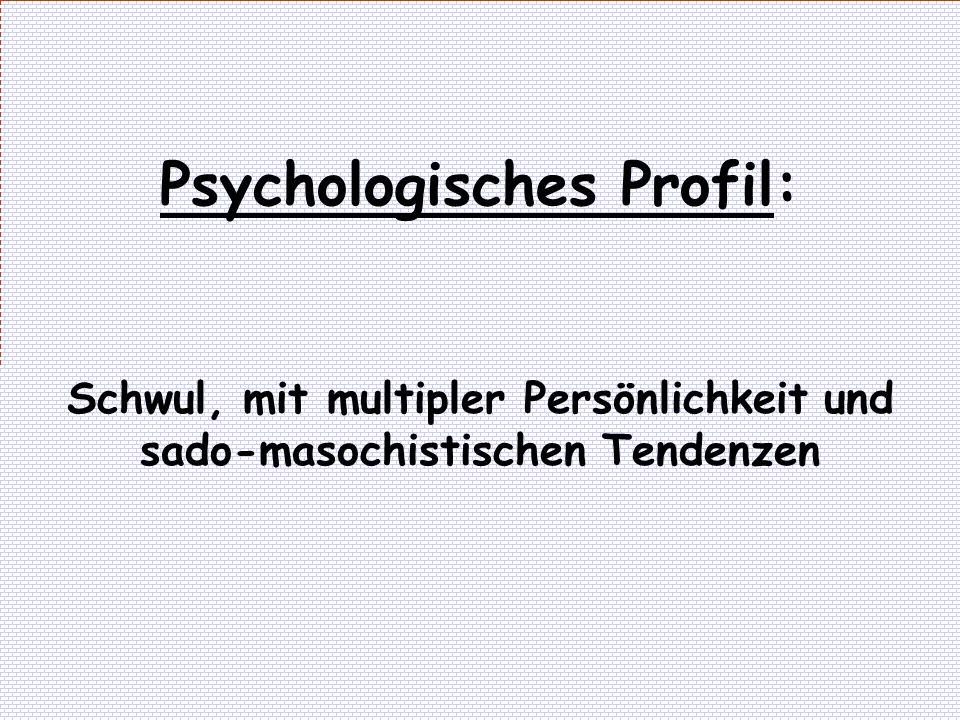Psychologisches Profil: Schwul, mit multipler Persönlichkeit und sado-masochistischen Tendenzen