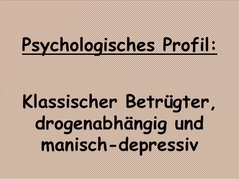 Psychologisches Profil: Klassischer Betrügter, drogenabhängig und manisch-depressiv