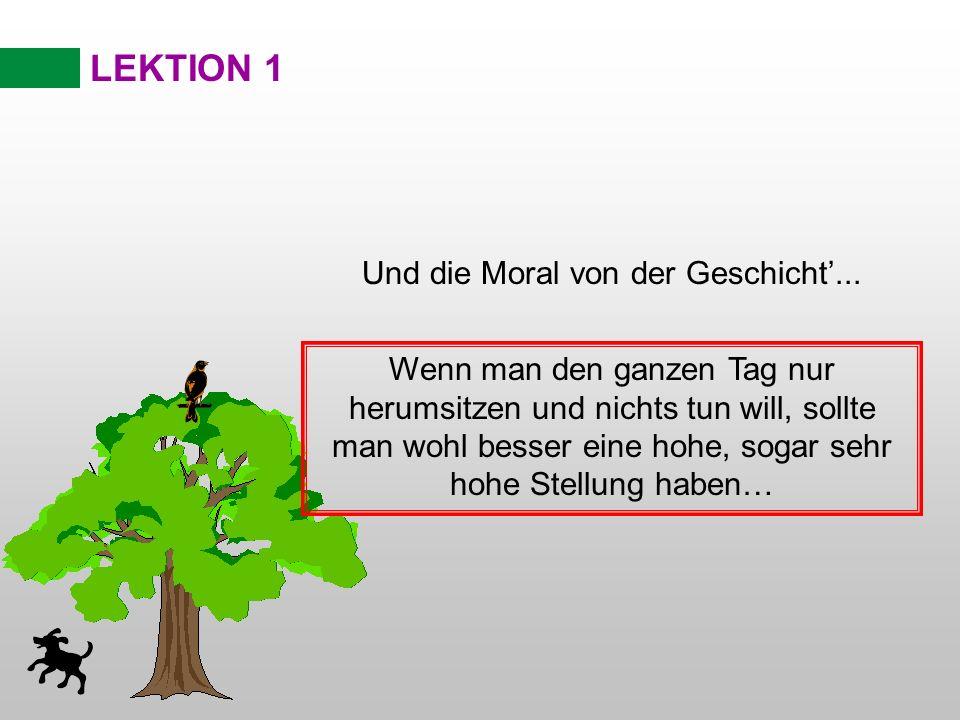 LEKTION 1 Und die Moral von der Geschicht...