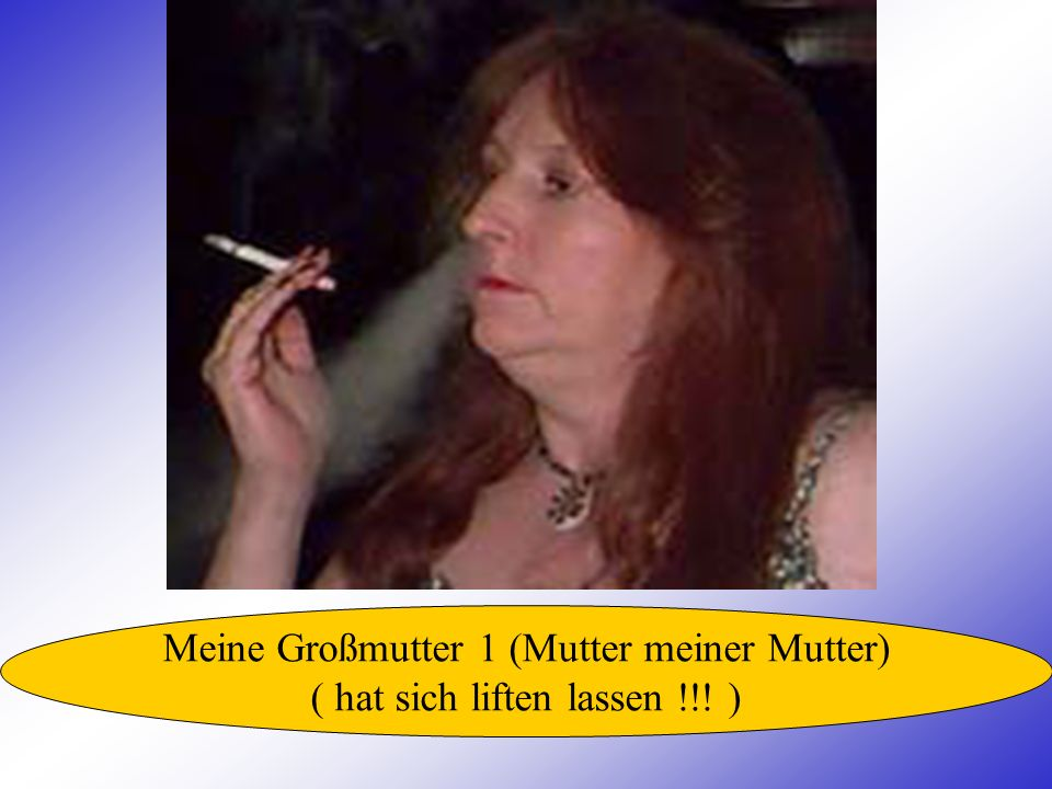 Meine Großmutter 1 (Mutter meiner Mutter) ( hat sich liften lassen !!! )