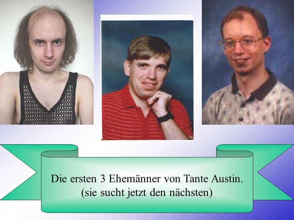 Die ersten 3 Ehemänner von Tante Austin. (sie sucht jetzt den nächsten)