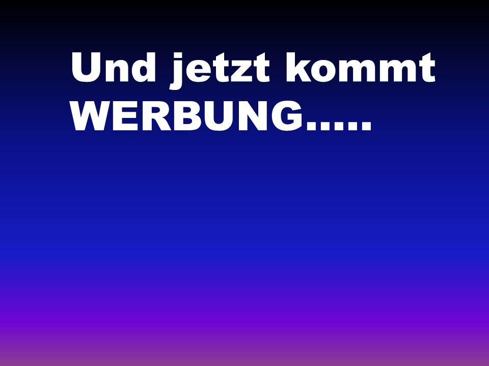Und jetzt kommt WERBUNG.....
