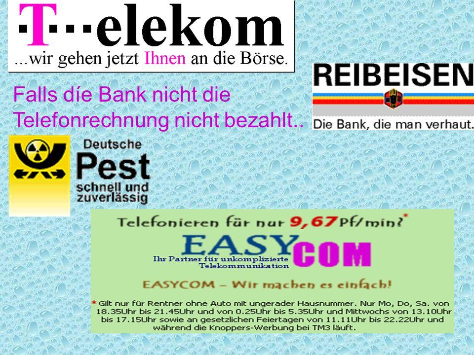 Falls díe Bank nicht die Telefonrechnung nicht bezahlt..