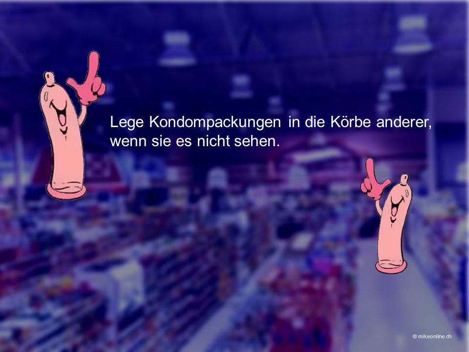 Lege Kondompackungen in die Körbe anderer, wenn sie es nicht sehen. © mikeonline.ch