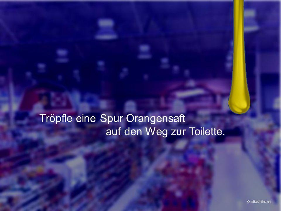 Tröpfle eine Spur Orangensaft auf den Weg zur Toilette. © mikeonline.ch