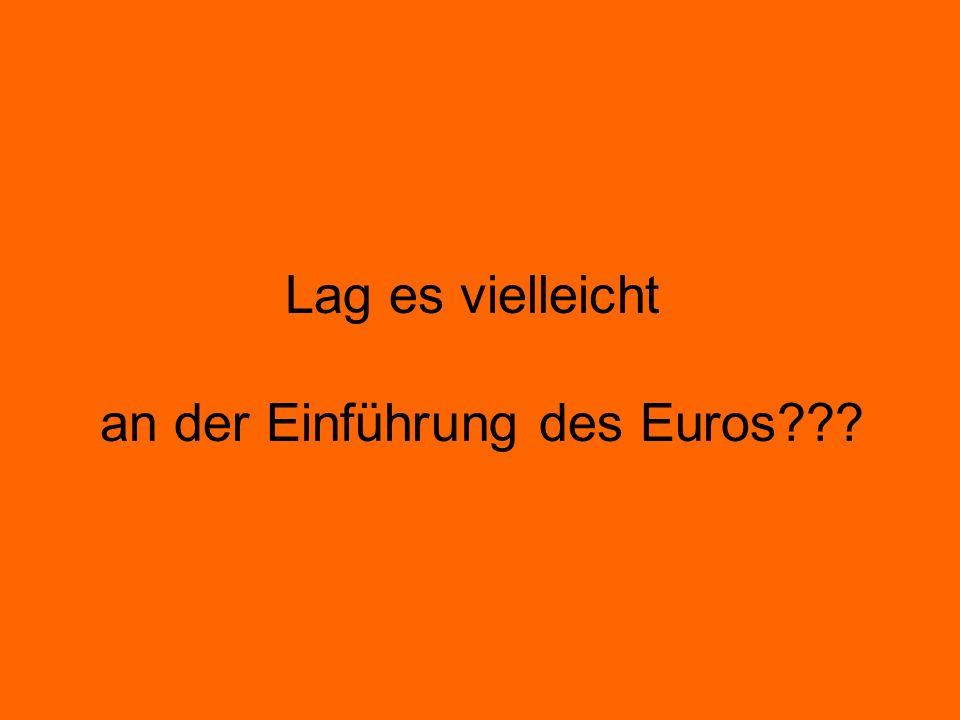 Lag es vielleicht an der Einführung des Euros