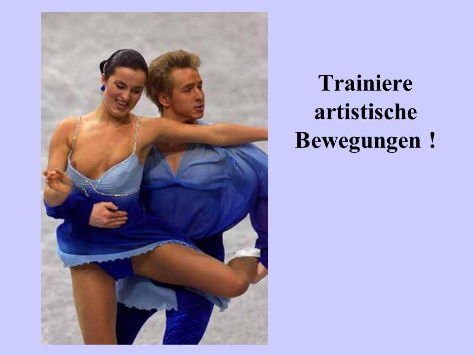 Trainiere artistische Bewegungen !
