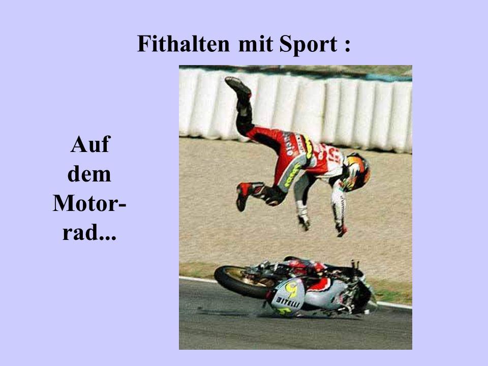 Fithalten mit Sport : Auf dem Motor- rad...