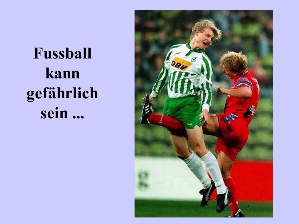 Fussball kann gefährlich sein...