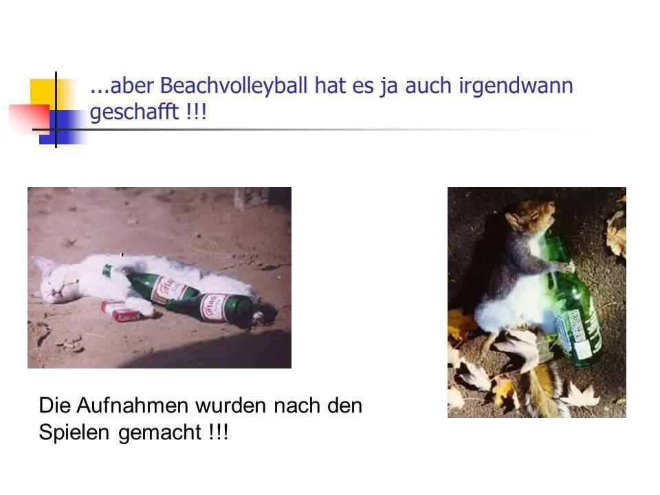 ...aber Beachvolleyball hat es ja auch irgendwann geschafft !!! Die Aufnahmen wurden nach den Spielen gemacht !!!