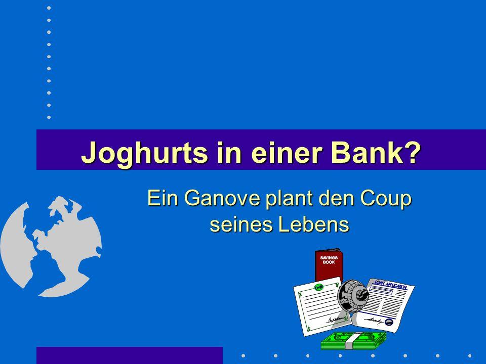 Joghurts in einer Bank? Ein Ganove plant den Coup seines Lebens