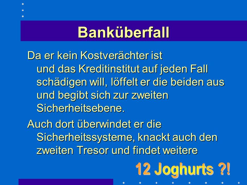 Banküberfall Er will des Nachts in ein Kreditinstitut einbrechen...
