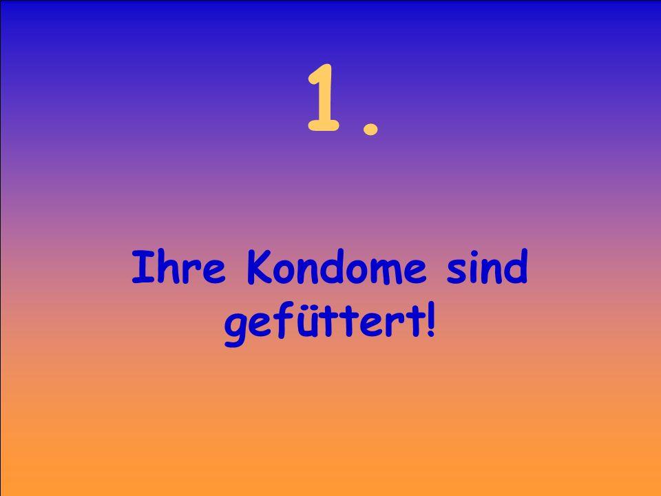 1. Ihre Kondome sind gefüttert!