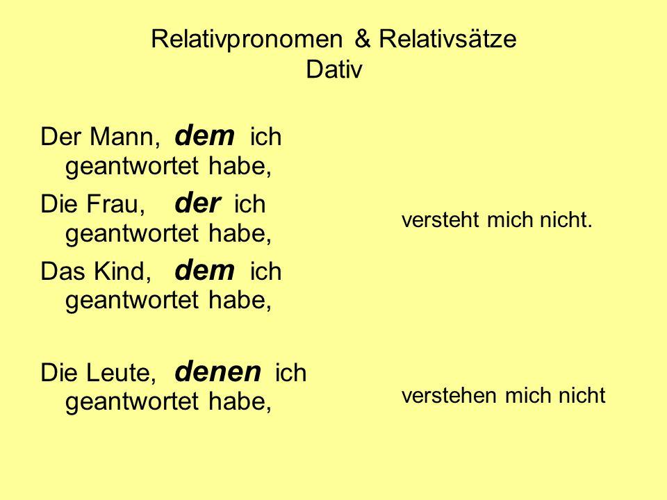 Relativpronomen & Relativsätze Dativ Der Mann, dem ich geantwortet habe, Die Frau, der ich geantwortet habe, Das Kind, dem ich geantwortet habe, Die L