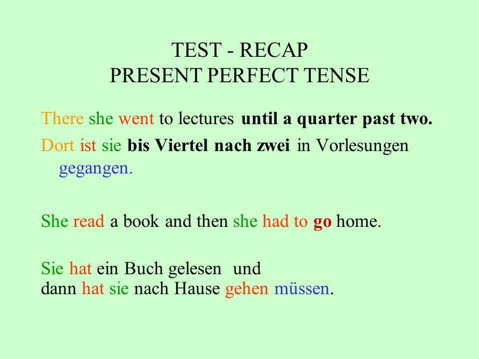 TEST - RECAP PRESENT PERFECT TENSE There she went to lectures until a quarter past two.