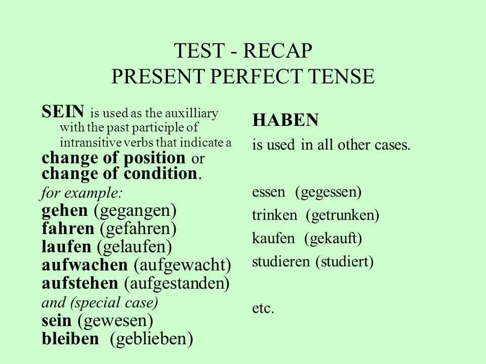 TEST - RECAP PRESENT PERFECT TENSE SEIN is used as the auxilliary with the past participle of intransitive verbs that indicate a change of position or change of condition.