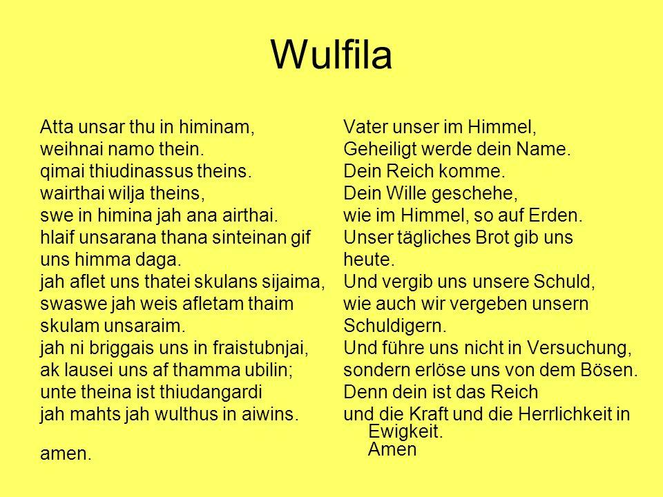 Wulfila Atta unsar thu in himinam, weihnai namo thein. qimai thiudinassus theins. wairthai wilja theins, swe in himina jah ana airthai. hlaif unsarana