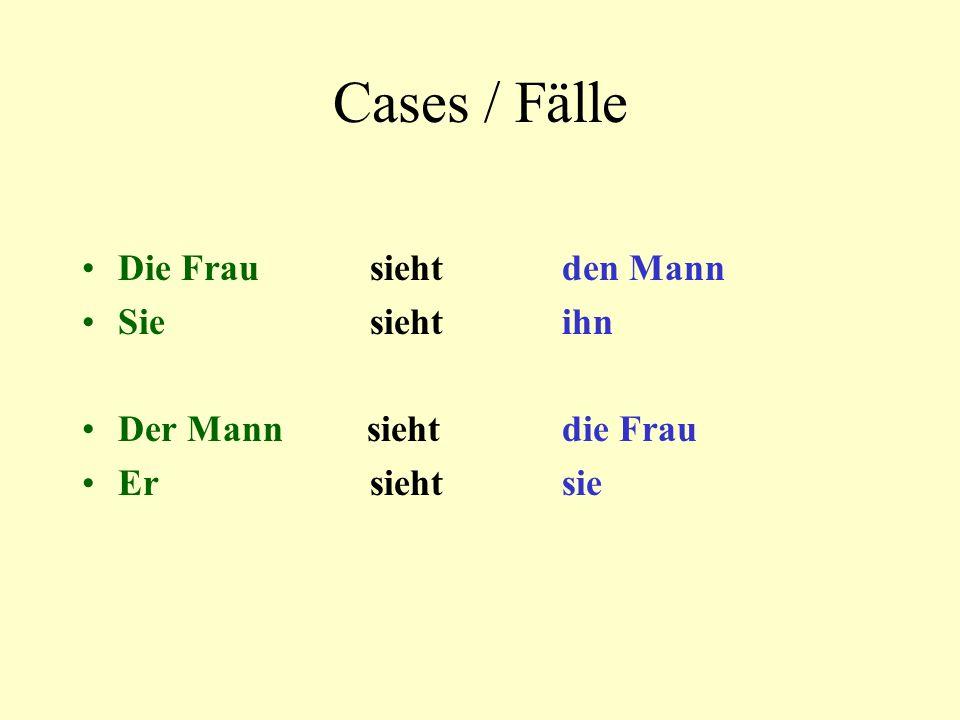 Cases / Fälle Die Frau sieht den Mann Siesiehtihn Der Mann sieht die Frau Ersiehtsie