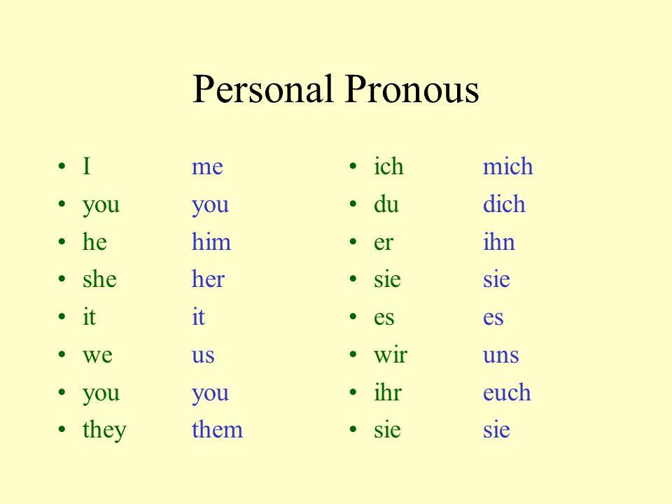 Personal Pronous Ime youyou hehim sheher itit weus youyou theythem ichmich dudich erihn siesie eses wiruns ihreuch siesie