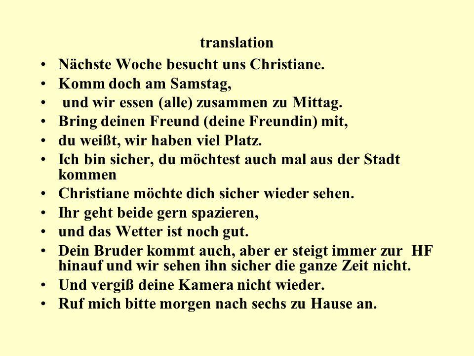 translation Nächste Woche besucht uns Christiane. Komm doch am Samstag, und wir essen (alle) zusammen zu Mittag. Bring deinen Freund (deine Freundin)