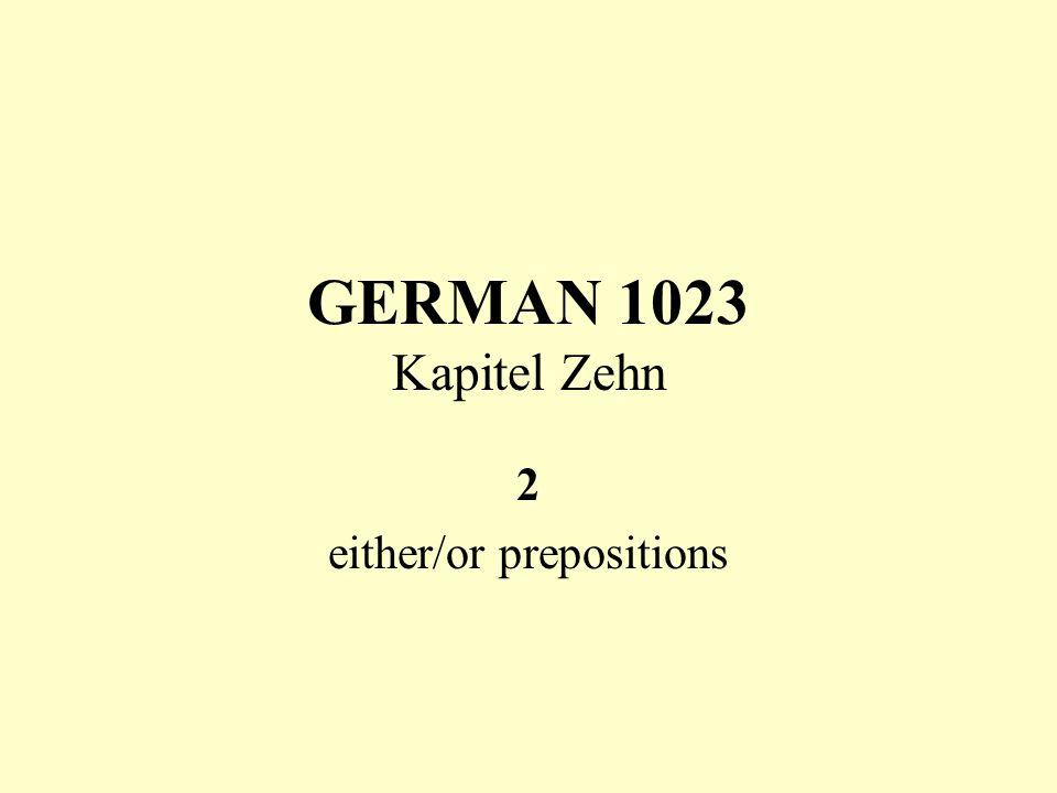 GERMAN 1023 Kapitel Zehn 2 either/or prepositions