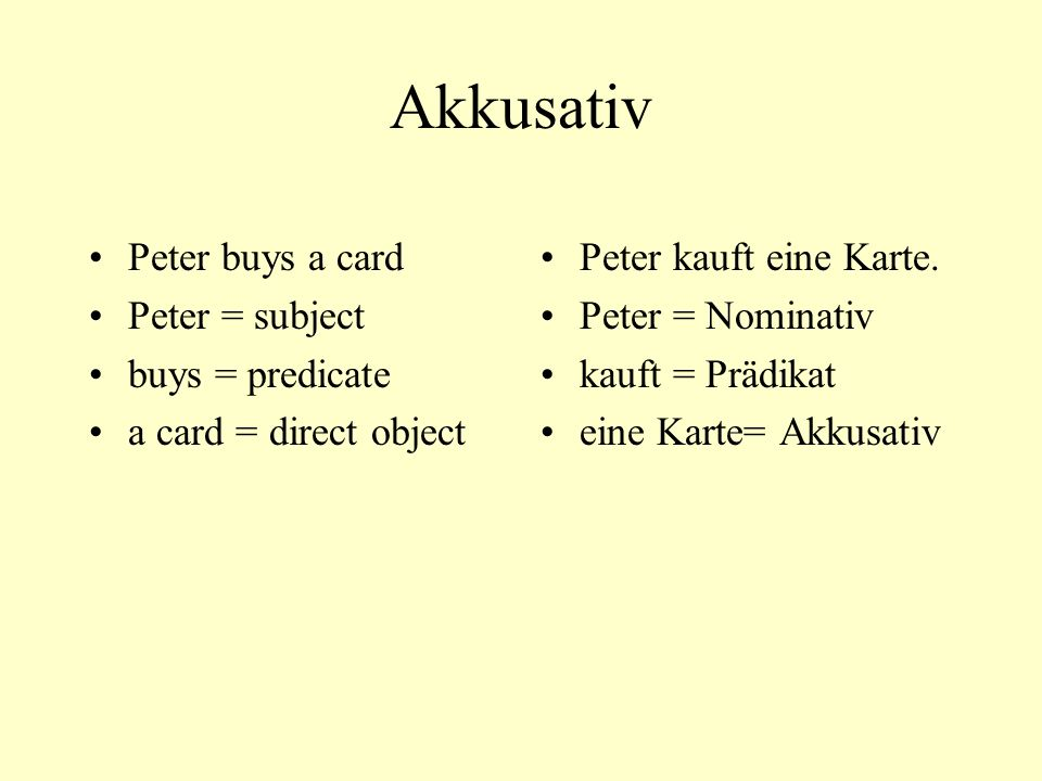 Akkusativ Peter buys a car Peter = subject buys = predicate a car = direct object Peter kauft ein Auto.