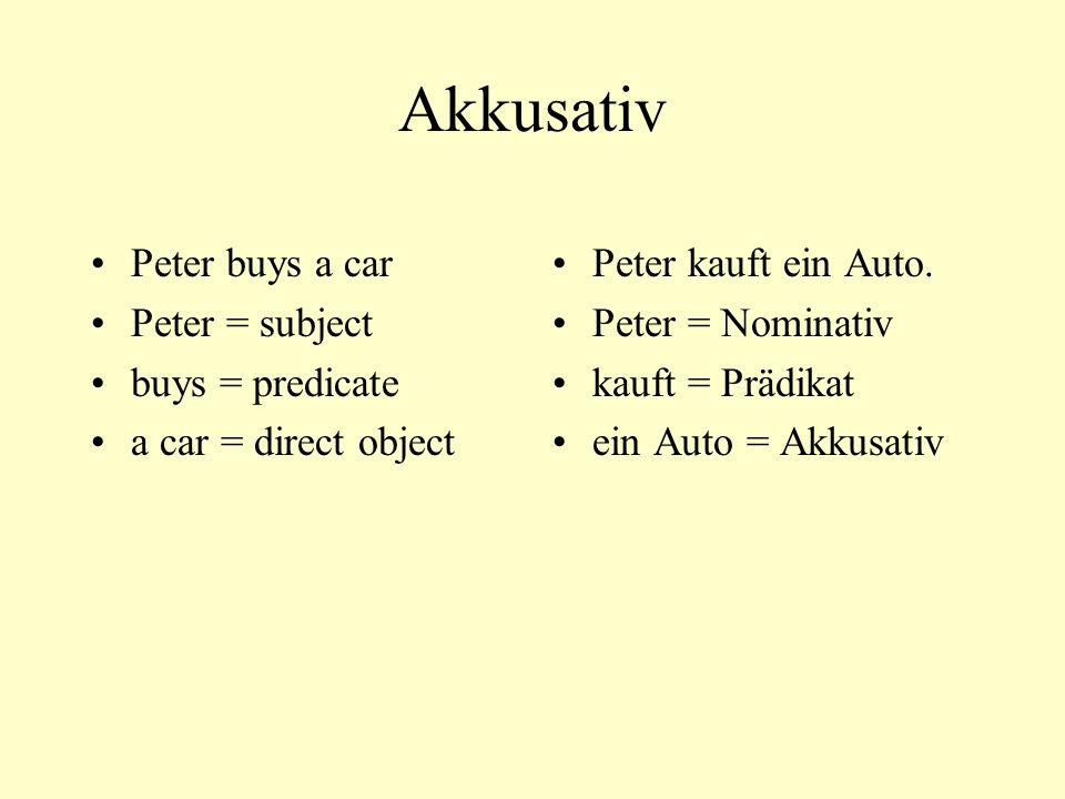 Akkusativ Peter buys a computer Peter = subject buys = predicate a computer = direct object Peter kauft einen Computer.