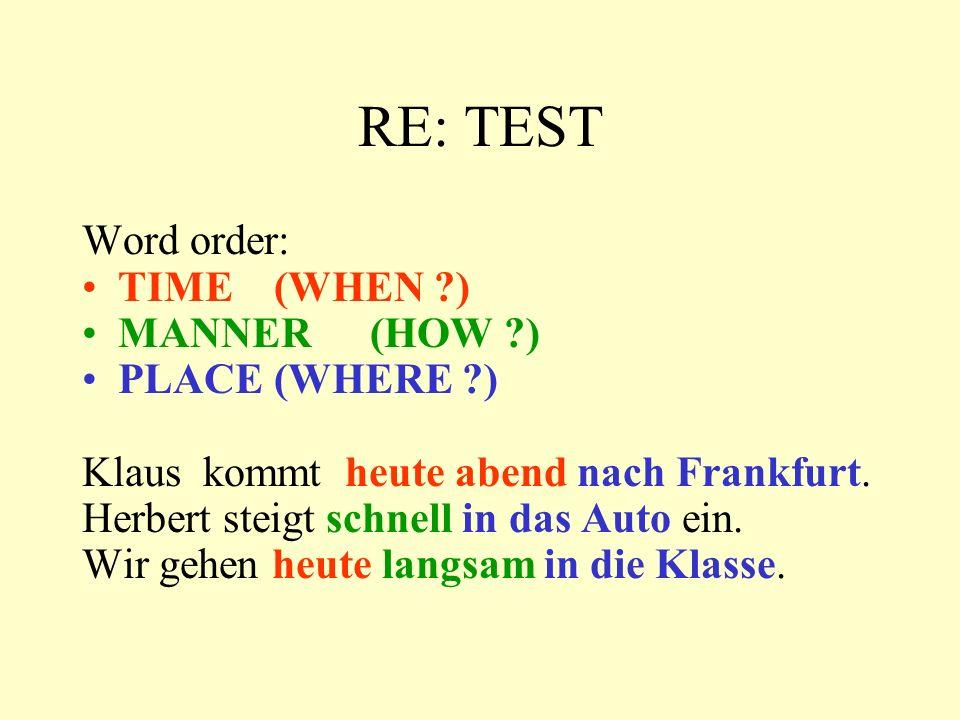RE: TEST Word order: TIME(WHEN ?) MANNER(HOW ?) PLACE(WHERE ?) Klaus kommt heute abend nach Frankfurt.