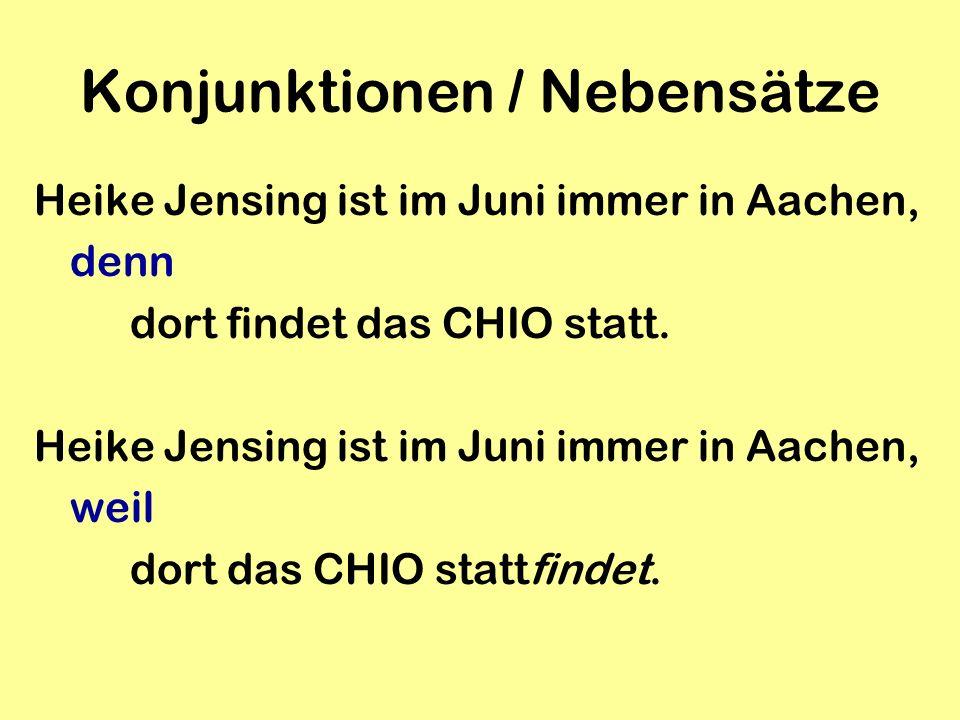 Heike Jensing ist im Juni immer in Aachen, denn dort findet das CHIO statt. Heike Jensing ist im Juni immer in Aachen, weil dort das CHIO stattfindet.