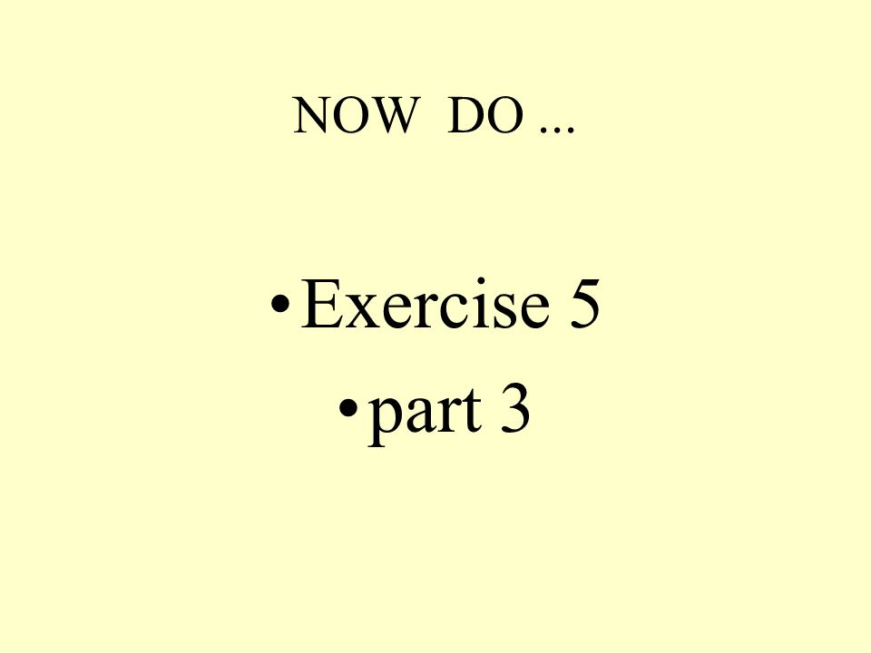NOW DO... Exercise 5 part 3