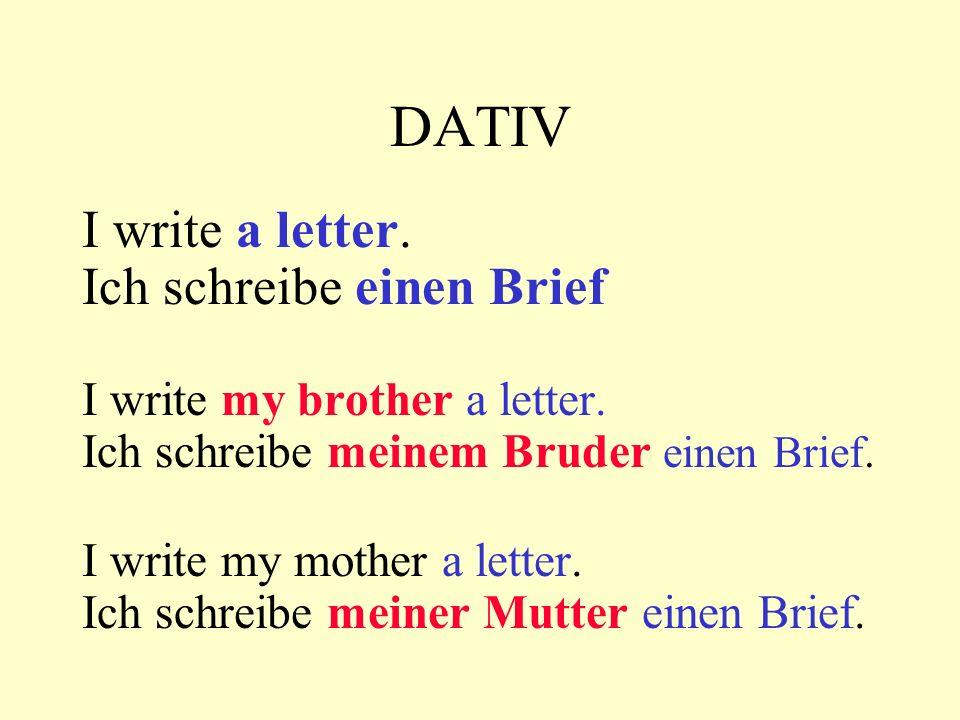 DATIV I write a letter.Ich schreibe einen Brief I write my brother a letter.