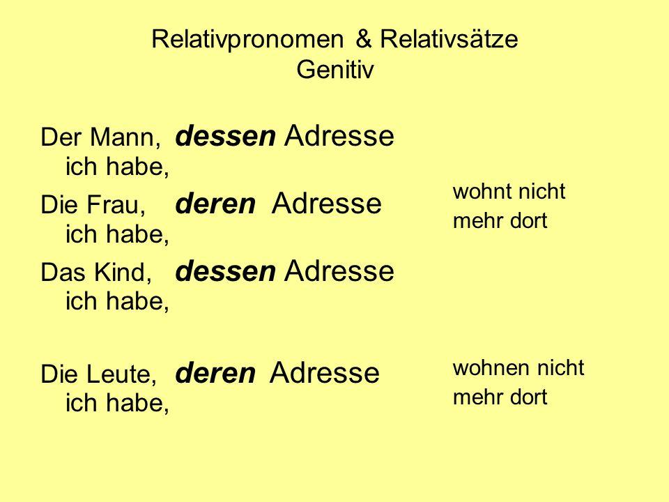 Relativpronomen & Relativsätze Genitiv Der Mann, dessen Adresse ich habe, Die Frau, deren Adresse ich habe, Das Kind, dessen Adresse ich habe, Die Leu