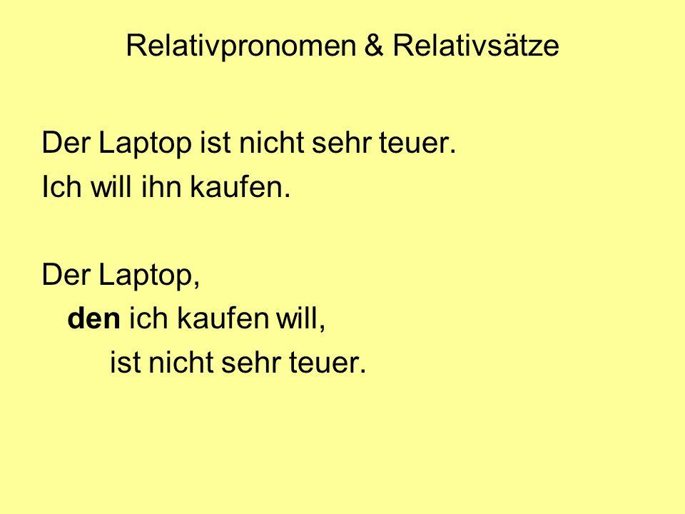 Relativpronomen & Relativsätze Der Laptop ist nicht sehr teuer. Ich will ihn kaufen. Der Laptop, den ich kaufen will, ist nicht sehr teuer.