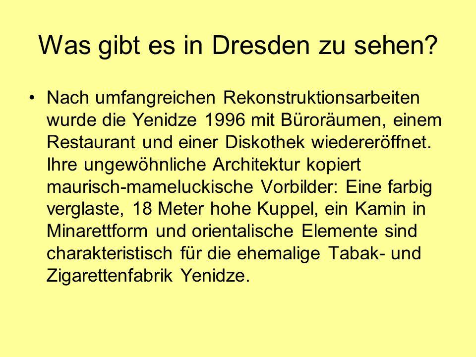 Was gibt es in Dresden zu sehen? Nach umfangreichen Rekonstruktionsarbeiten wurde die Yenidze 1996 mit Büroräumen, einem Restaurant und einer Diskothe