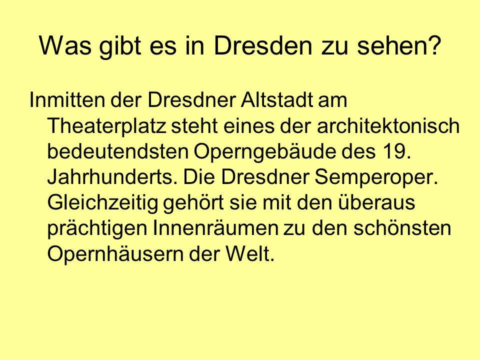Was gibt es in Dresden zu sehen? Inmitten der Dresdner Altstadt am Theaterplatz steht eines der architektonisch bedeutendsten Operngebäude des 19. Jah