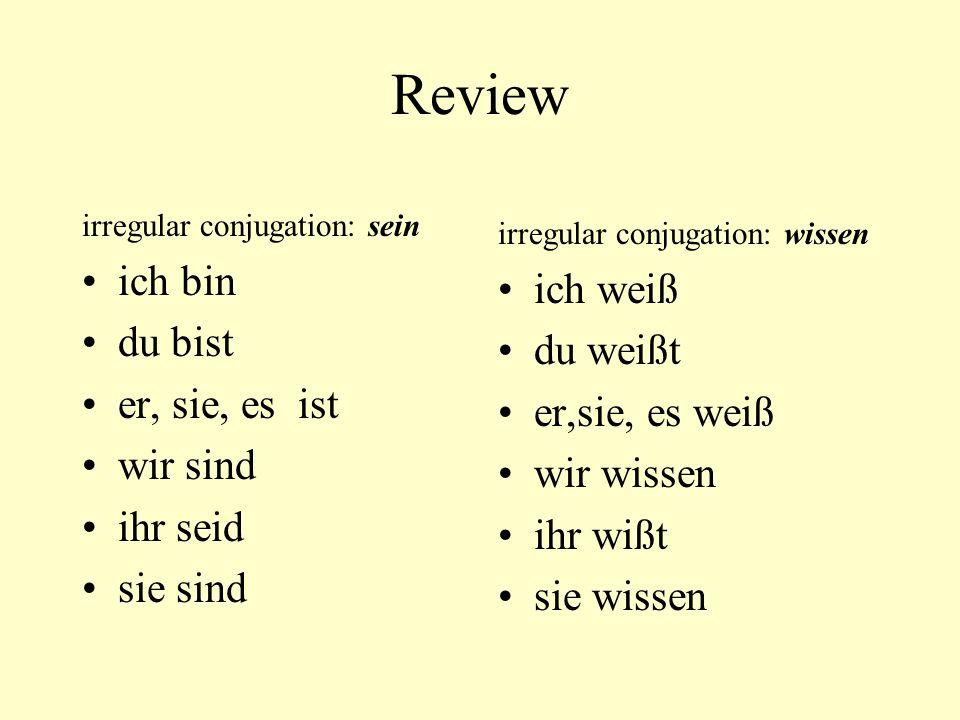 Review irregular conjugation: sein ich bin du bist er, sie, es ist wir sind ihr seid sie sind irregular conjugation: wissen ich weiß du weißt er,sie,