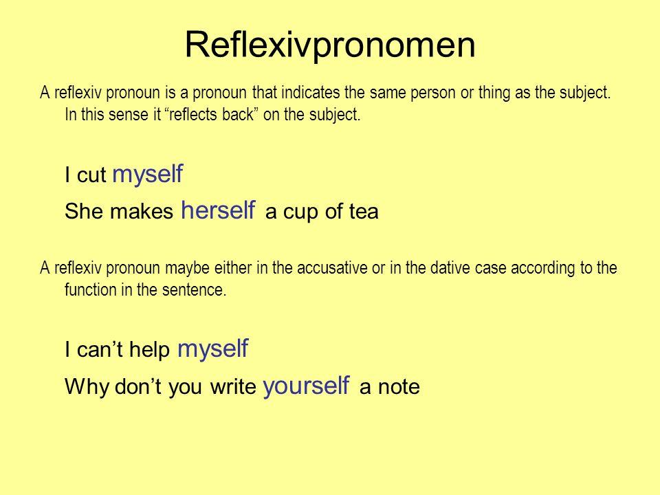 subject pronounreflexive pronoun NOMINATIVEAKKUSATIVEDATIVE ich michmir myself du dichdir yourself himself er / sie / es (man) sich herself itself wir uns ourselves ihr euch yourselves sie sich themselves Reflexivpronomen