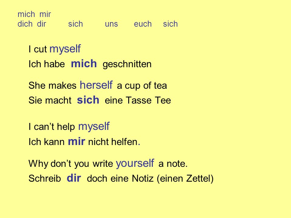 Verben und Reflexivverben Many verbs can take on a reflexive meaning by adding a reflexive pronoun I cut myself I cut a piece of paper.