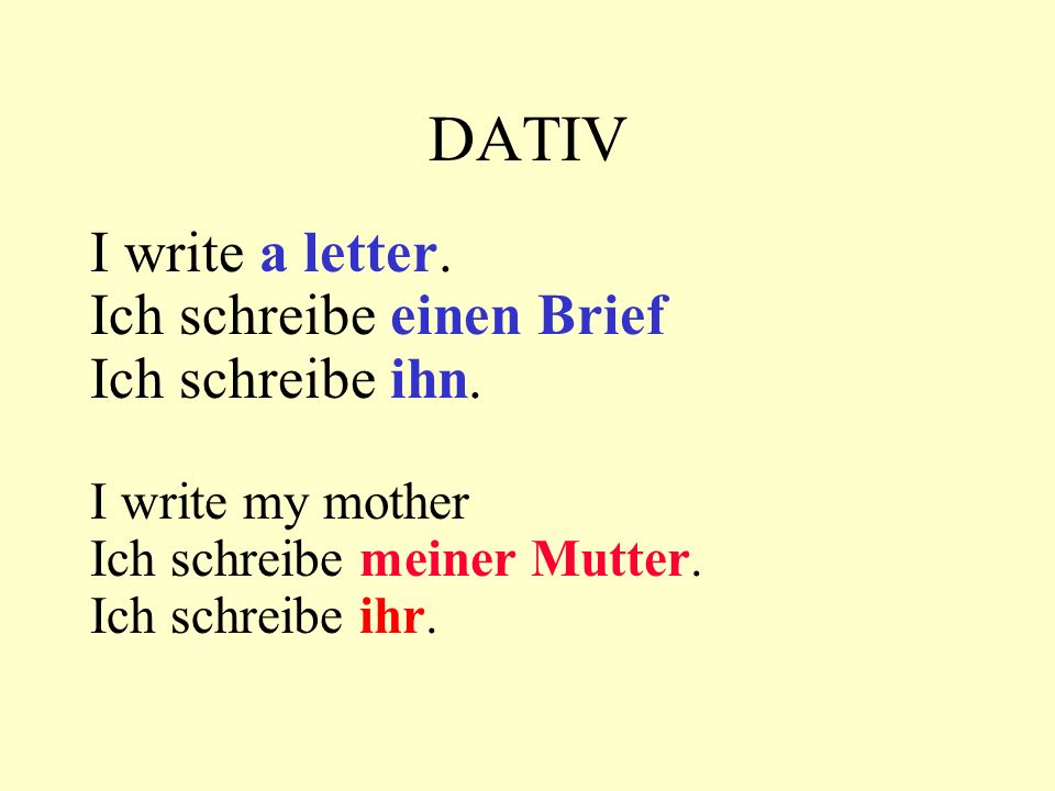 DATIV I write my brother the letter.Ich schreibe ihm den Brief.