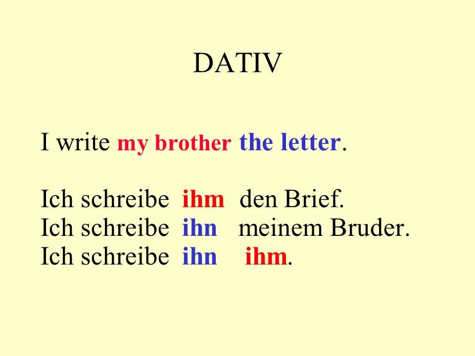 DATIV I write my brother the letter. Ich schreibe ihm den Brief. Ich schreibe ihn meinem Bruder. Ich schreibe ihn ihm.