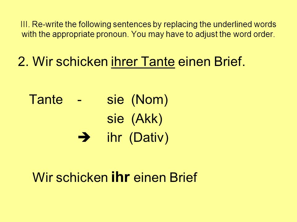 III. Re-write the following sentences by replacing the underlined words with the appropriate pronoun. You may have to adjust the word order. 2. Wir sc